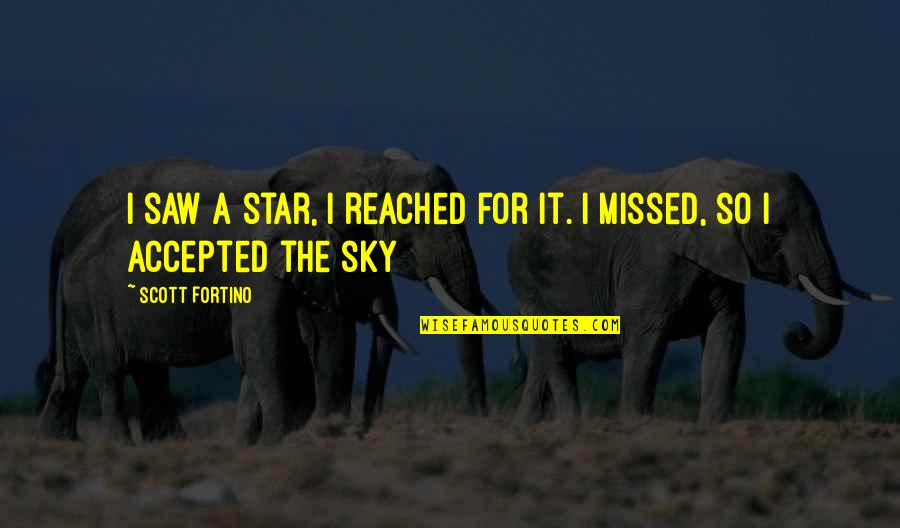 Sky Life Quotes By Scott Fortino: I saw a star, I reached for it.