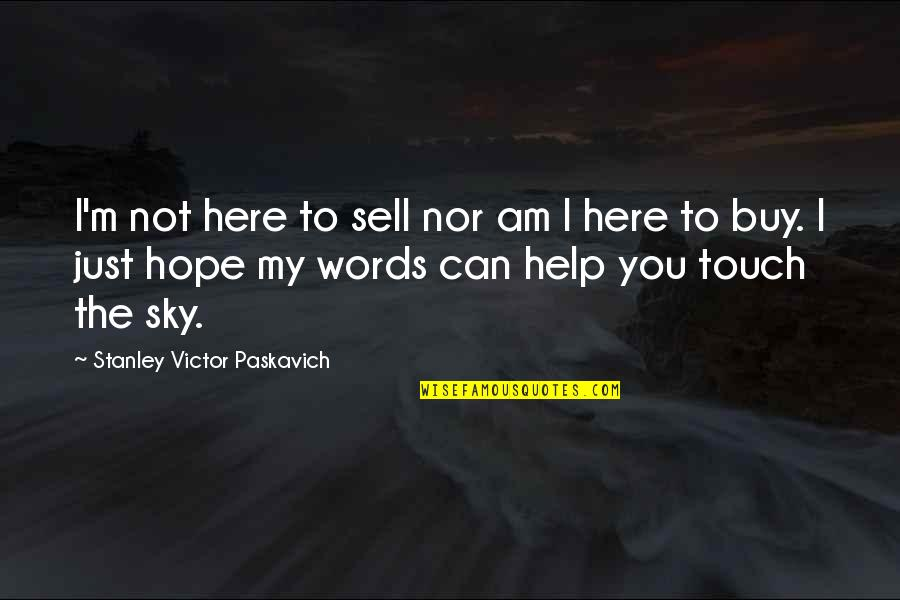 Sky Life Quotes By Stanley Victor Paskavich: I'm not here to sell nor am I