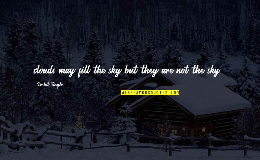 Sky Life Quotes By Sushil Singh: clouds may fill the sky but they are