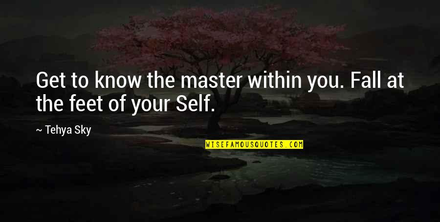 Sky Life Quotes By Tehya Sky: Get to know the master within you. Fall