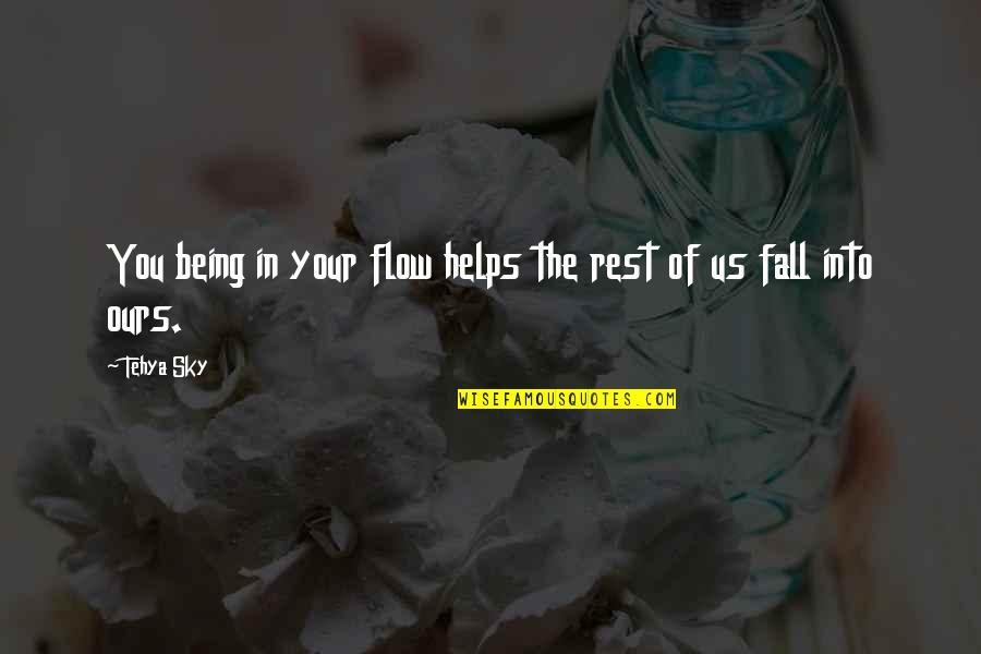 Sky Life Quotes By Tehya Sky: You being in your flow helps the rest
