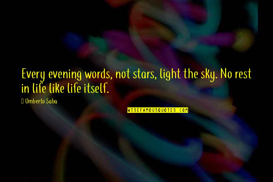 Sky Life Quotes By Umberto Saba: Every evening words, not stars, light the sky.