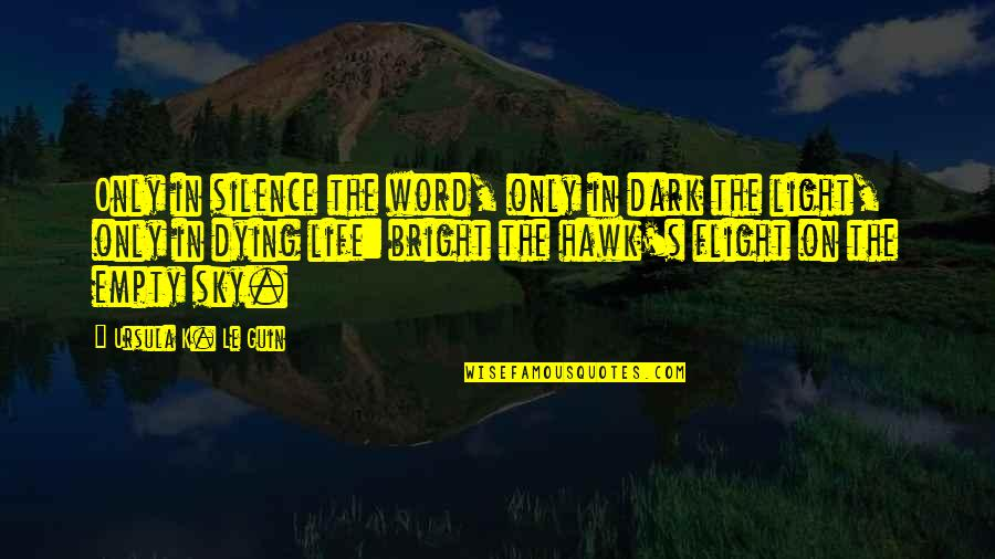Sky Life Quotes By Ursula K. Le Guin: Only in silence the word, only in dark