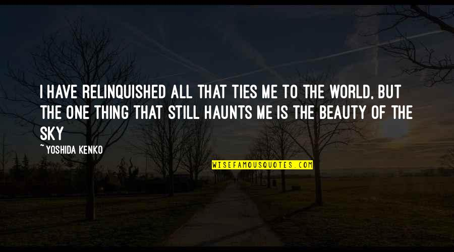 Sky Life Quotes By Yoshida Kenko: I have relinquished all that ties me to