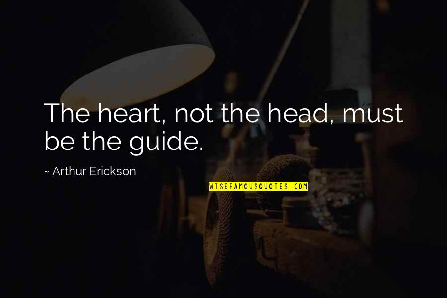 Skybar Quotes By Arthur Erickson: The heart, not the head, must be the