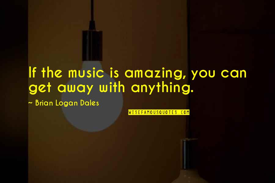 Skybar Quotes By Brian Logan Dales: If the music is amazing, you can get