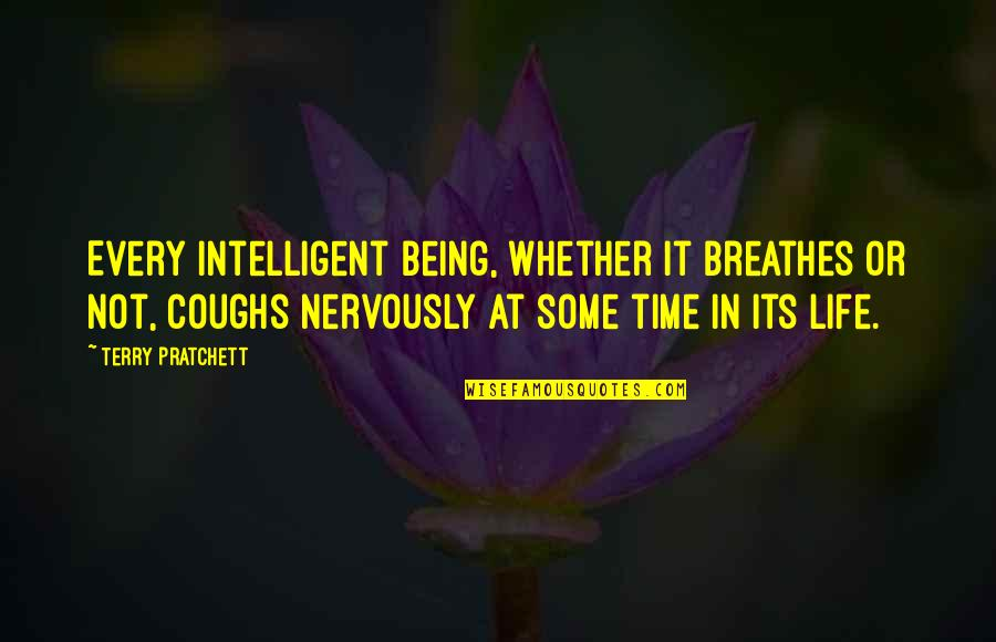 Skybar Quotes By Terry Pratchett: Every intelligent being, whether it breathes or not,