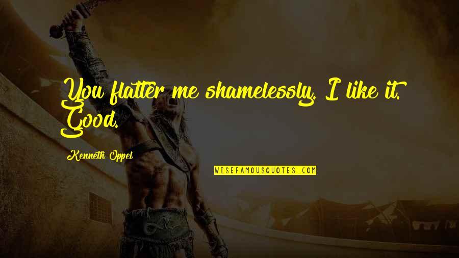 Skybreaker Kenneth Oppel Quotes By Kenneth Oppel: You flatter me shamelessly. I like it. Good.