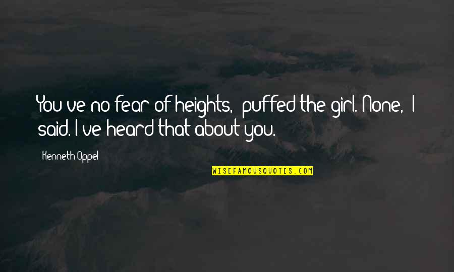 """Skybreaker Kenneth Oppel Quotes By Kenneth Oppel: You've no fear of heights,"""" puffed the girl.""""None,"""""""