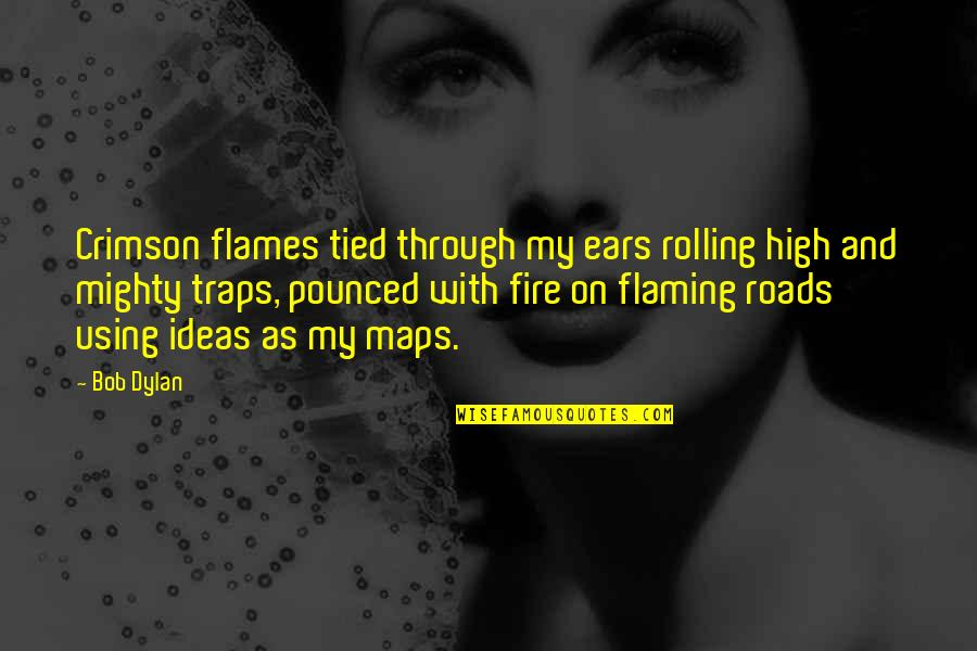Skycrapers Quotes By Bob Dylan: Crimson flames tied through my ears rolling high