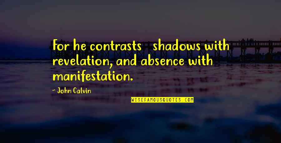 Skycrapers Quotes By John Calvin: For he contrasts shadows with revelation, and absence