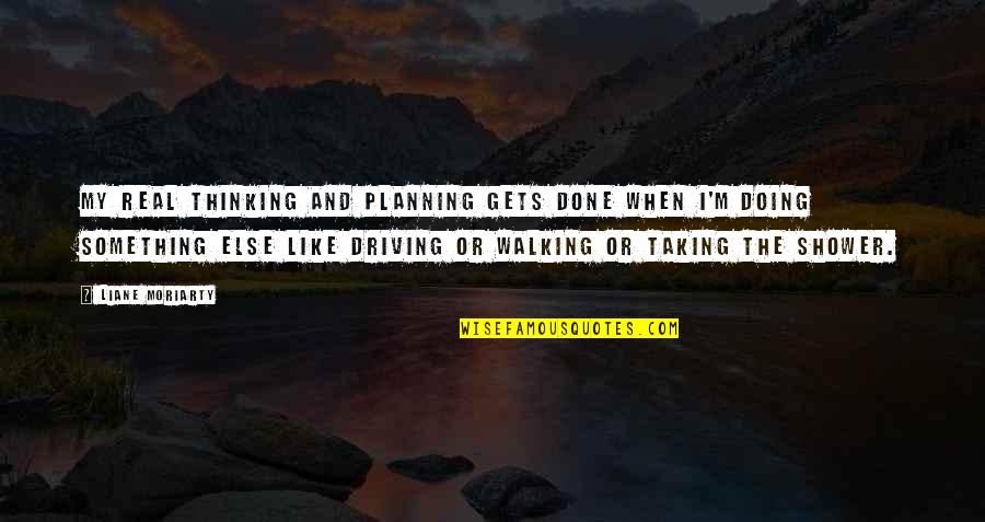 Skycrapers Quotes By Liane Moriarty: My real thinking and planning gets done when