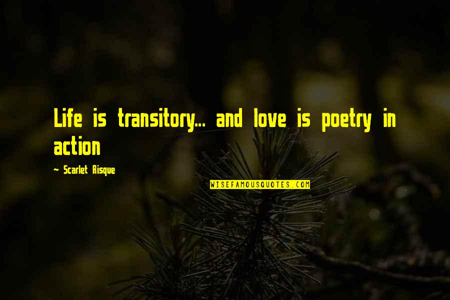 Skycrapers Quotes By Scarlet Risque: Life is transitory... and love is poetry in