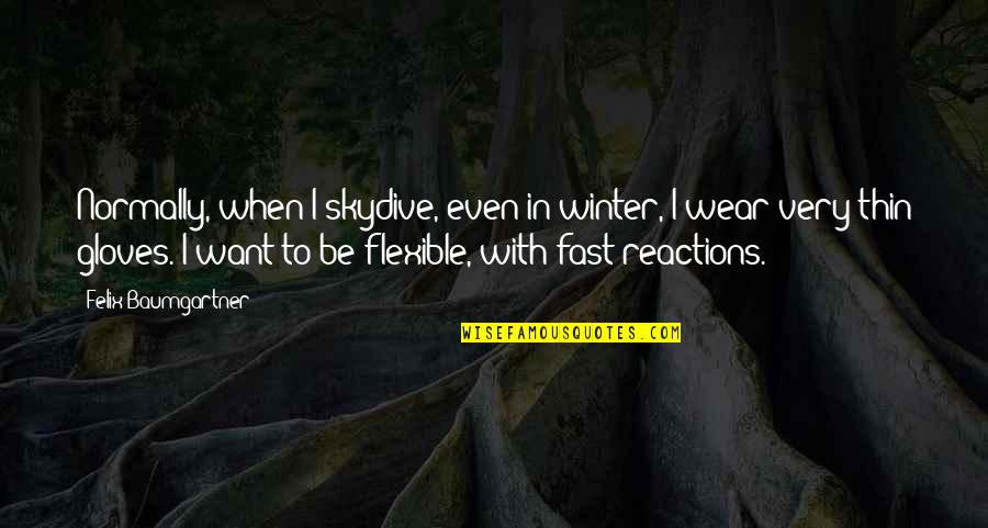 Skydive Quotes By Felix Baumgartner: Normally, when I skydive, even in winter, I