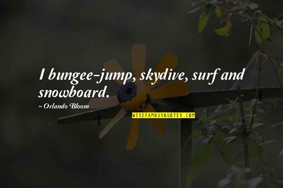 Skydive Quotes By Orlando Bloom: I bungee-jump, skydive, surf and snowboard.