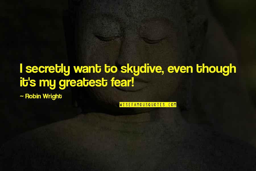Skydive Quotes By Robin Wright: I secretly want to skydive, even though it's
