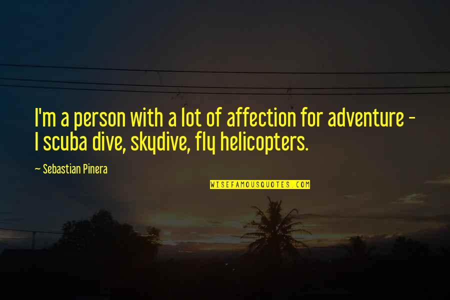 Skydive Quotes By Sebastian Pinera: I'm a person with a lot of affection