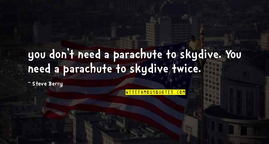 Skydive Quotes By Steve Berry: you don't need a parachute to skydive. You