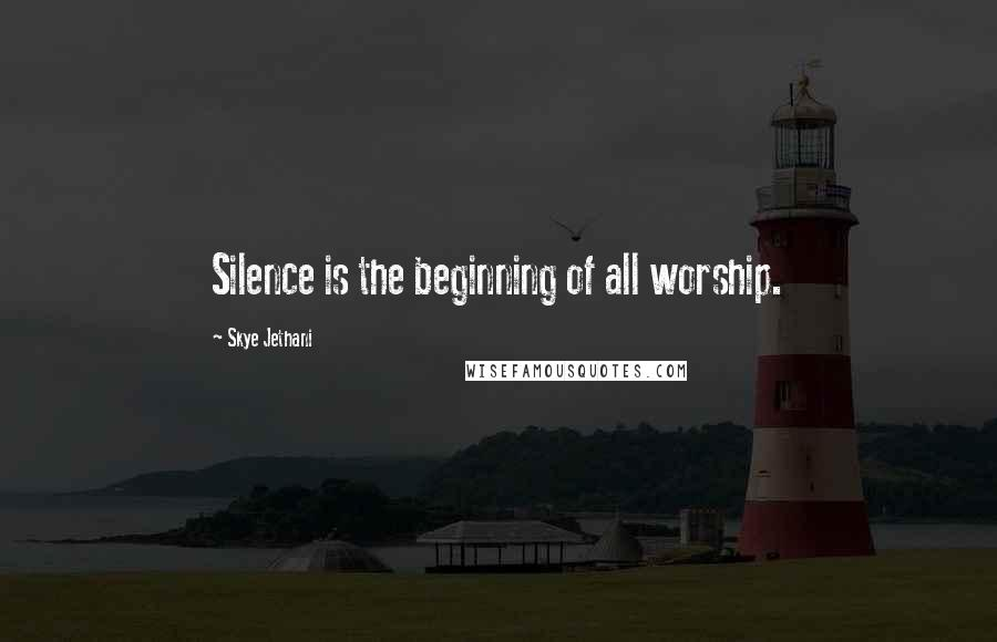 Skye Jethani quotes: Silence is the beginning of all worship.