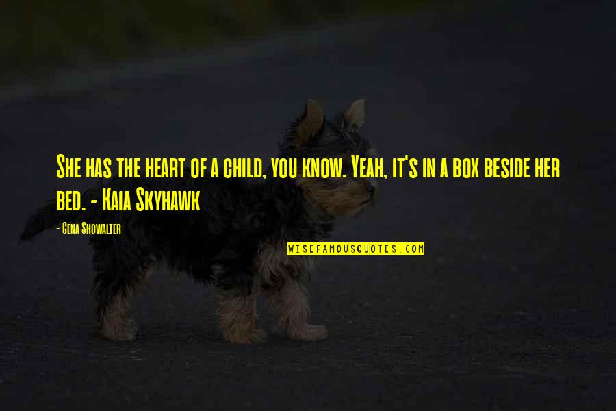 Skyhawk Quotes By Gena Showalter: She has the heart of a child, you