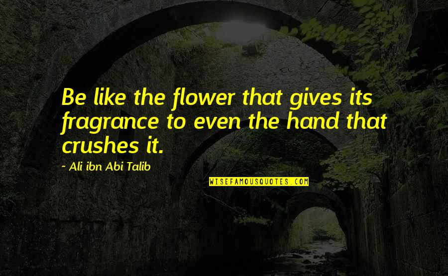 Skylla Quotes By Ali Ibn Abi Talib: Be like the flower that gives its fragrance