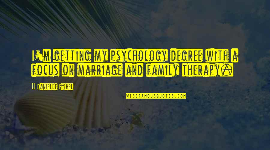 Skylla Quotes By Danielle Fishel: I'm getting my psychology degree with a focus