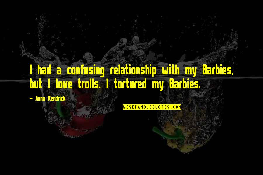 Sl Heart Quotes By Anna Kendrick: I had a confusing relationship with my Barbies,