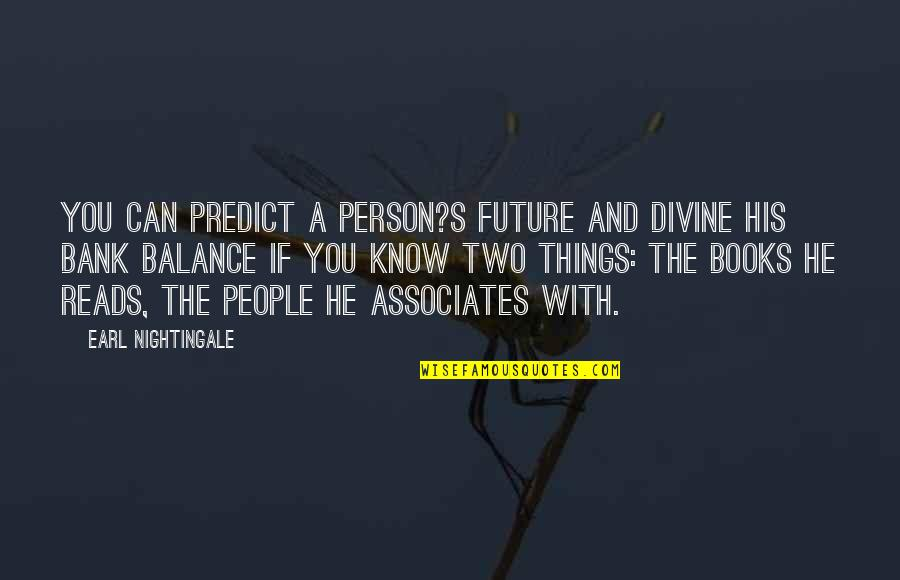 Sl Heart Quotes By Earl Nightingale: You can predict a person?s future and divine