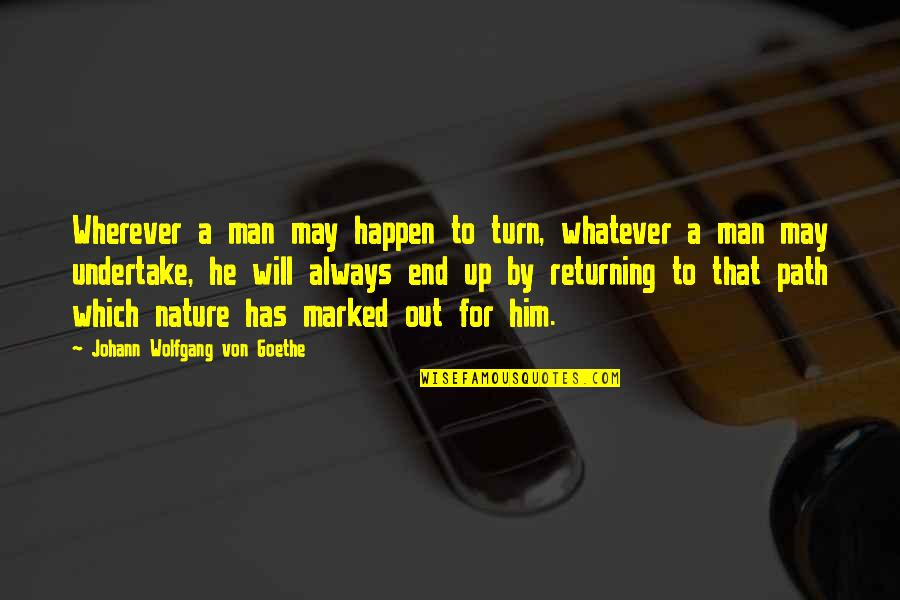 Sl Heart Quotes By Johann Wolfgang Von Goethe: Wherever a man may happen to turn, whatever
