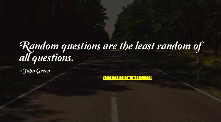 Sl Heart Quotes By John Green: Random questions are the least random of all