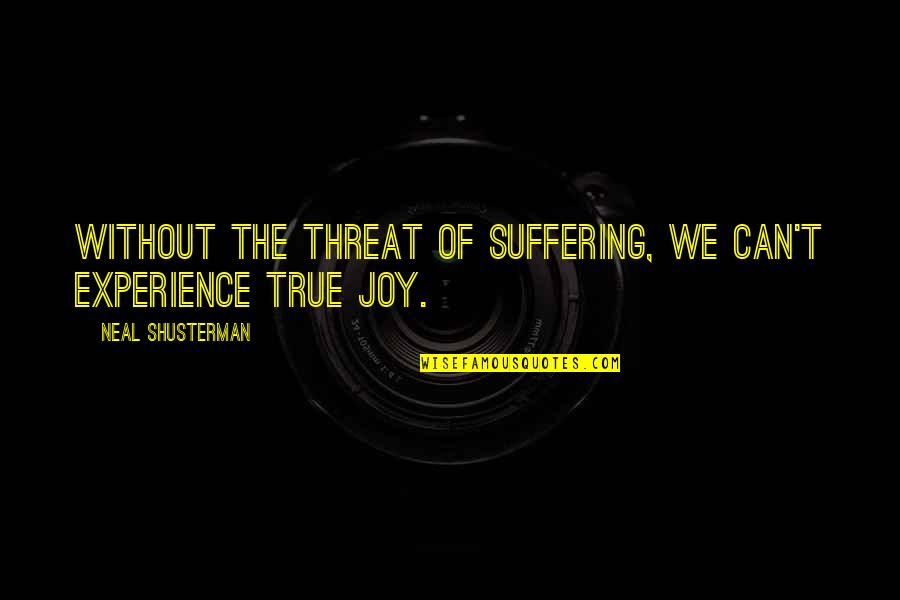 Sl Heart Quotes By Neal Shusterman: Without the threat of suffering, we can't experience