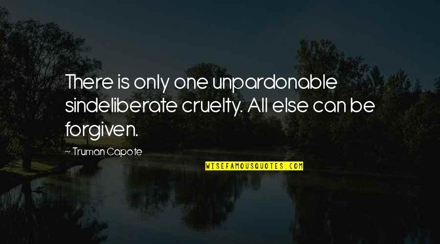 Sl Heart Quotes By Truman Capote: There is only one unpardonable sindeliberate cruelty. All