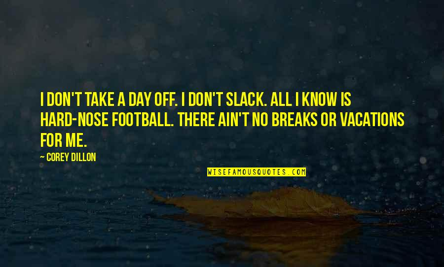 Slack Off Quotes By Corey Dillon: I don't take a day off. I don't
