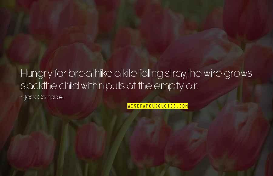 Slack Off Quotes By Jack Campbell: Hungry for breathlike a kite falling stray,the wire