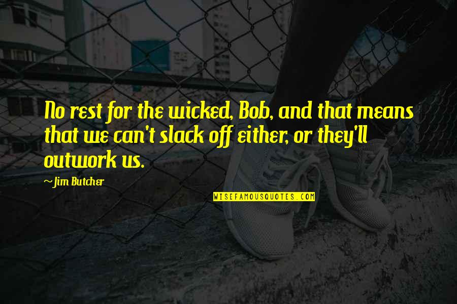 Slack Off Quotes By Jim Butcher: No rest for the wicked, Bob, and that