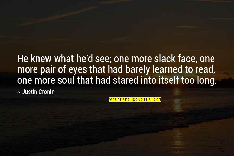 Slack Off Quotes By Justin Cronin: He knew what he'd see; one more slack