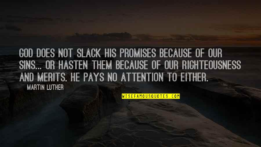 Slack Off Quotes By Martin Luther: God does not slack his promises because of