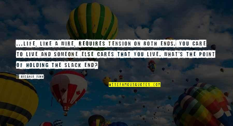 Slack Off Quotes By Melanie Finn: ...life, like a wire, requires tension on both