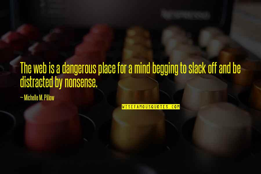 Slack Off Quotes By Michelle M. Pillow: The web is a dangerous place for a