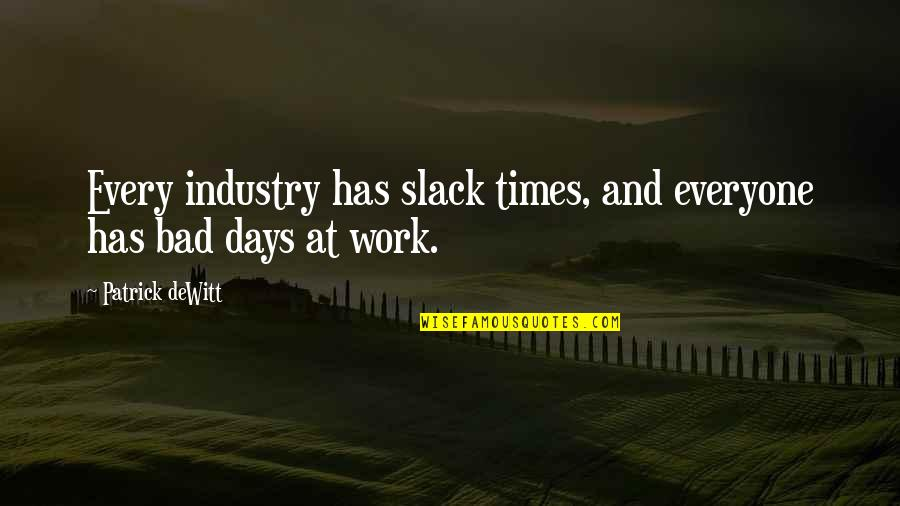 Slack Off Quotes By Patrick DeWitt: Every industry has slack times, and everyone has