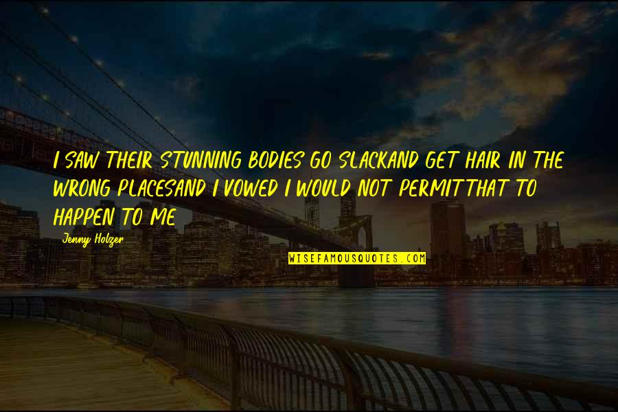 Slack Quotes By Jenny Holzer: I SAW THEIR STUNNING BODIES GO SLACKAND GET