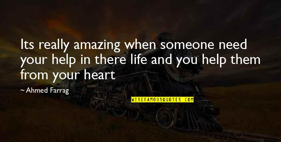 Slang Words In Quotes By Ahmed Farrag: Its really amazing when someone need your help