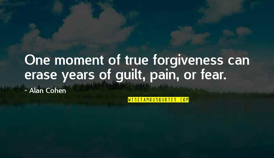Slang Words In Quotes By Alan Cohen: One moment of true forgiveness can erase years