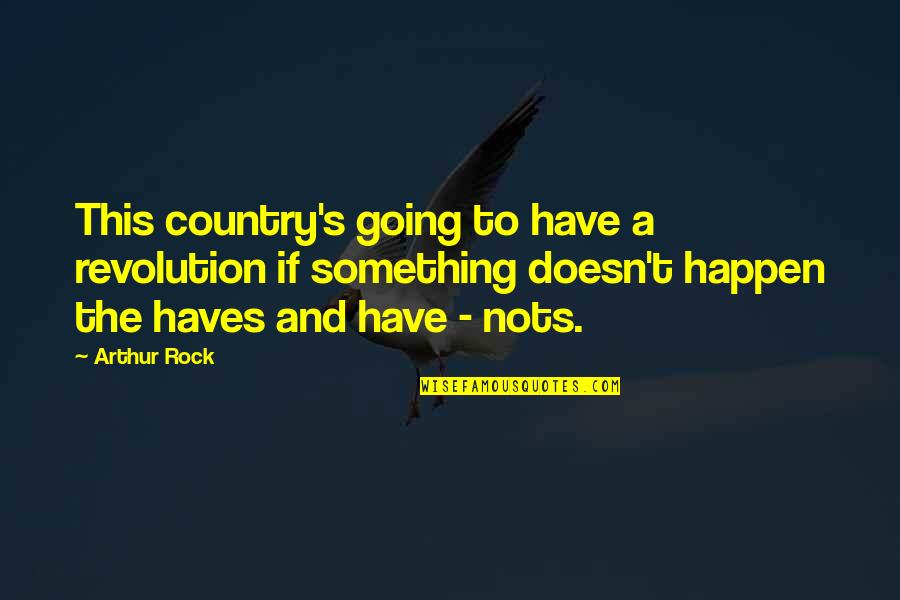 Slang Words In Quotes By Arthur Rock: This country's going to have a revolution if