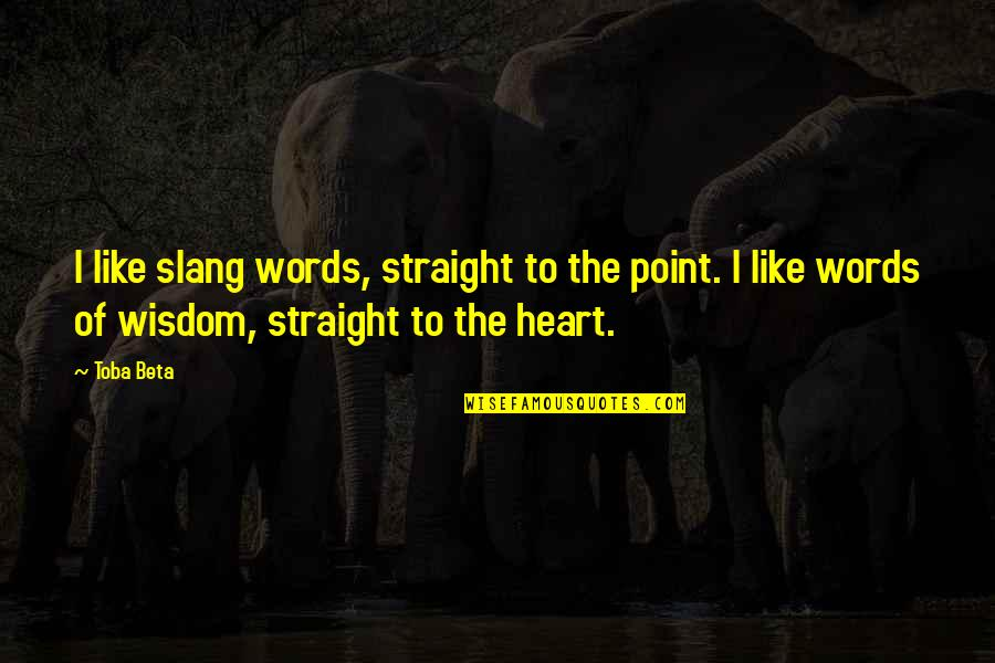 Slang Words In Quotes By Toba Beta: I like slang words, straight to the point.