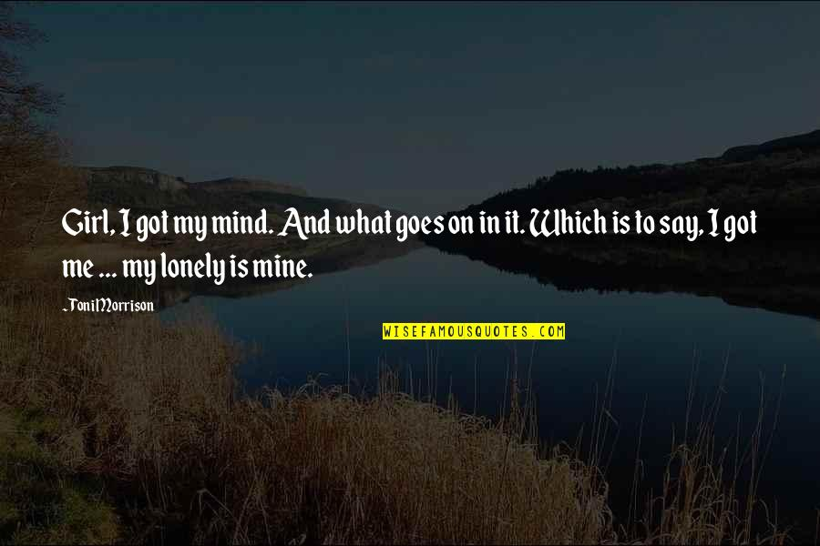 Slang Words In Quotes By Toni Morrison: Girl, I got my mind. And what goes
