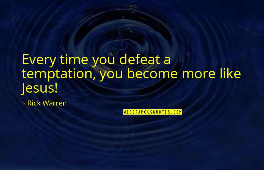 Slave Punishment Quotes By Rick Warren: Every time you defeat a temptation, you become