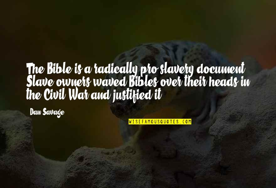 Slavery In The Bible Quotes By Dan Savage: The Bible is a radically pro-slavery document. Slave