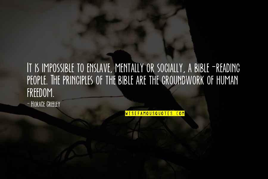 Slavery In The Bible Quotes By Horace Greeley: It is impossible to enslave, mentally or socially,