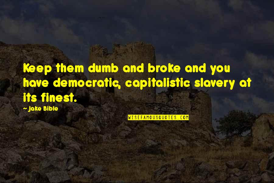 Slavery In The Bible Quotes By Jake Bible: Keep them dumb and broke and you have
